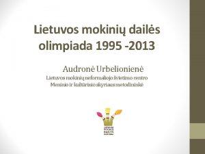 Lietuvos mokini dails olimpiada 1995 2013 Audron Urbelionien