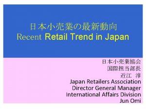 Recent Retail Trend in Japan Japan Retailers Association