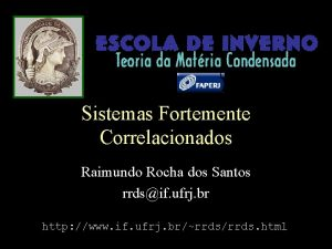 Sistemas Fortemente Correlacionados Raimundo Rocha dos Santos rrdsif