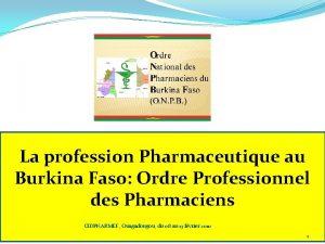 La profession Pharmaceutique au Burkina Faso Ordre Professionnel