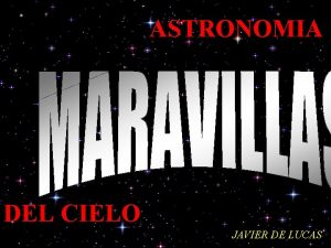 ASTRONOMIA DEL CIELO JAVIER DE LUCAS Un Agujero