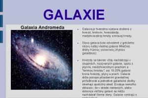 GALAXIE Galaxia Andromeda Galaxia je hviezdna sstava zloen