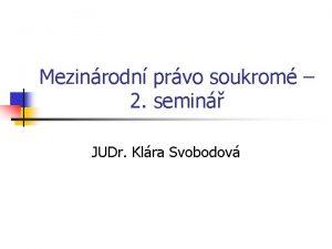 Mezinrodn prvo soukrom 2 semin JUDr Klra Svobodov