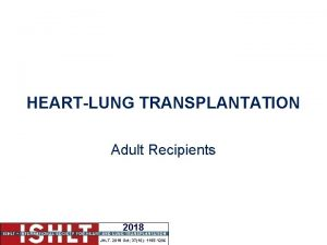 HEARTLUNG TRANSPLANTATION Adult Recipients 2018 JHLT 2018 Oct