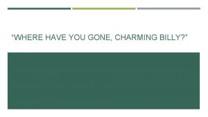 WHERE HAVE YOU GONE CHARMING BILLY WARMUP CAPITALIZATION