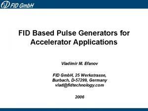 FID Based Pulse Generators for Accelerator Applications Vladimir