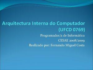 Arquitectura Interna do Computador UFCD 0769 Programadora de