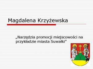 Magdalena Krzyewska Narzdzia promocji miejscowoci na przykadzie miasta