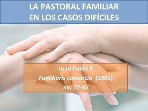 LA PASTORAL FAMILIAR EN LOS CASOS DIFCILES Juan