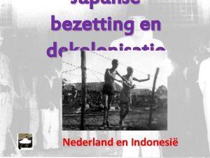 Japanse bezetting en dekolonisatie Nederland en Indonesi 1942
