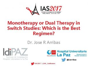 Monotherapy or Dual Therapy in Switch Studies Which