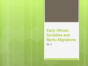 Early African Societies and Bantu Migrations Ch 3