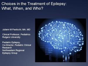 Choices in the Treatment of Epilepsy What When