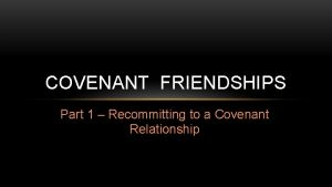 COVENANT FRIENDSHIPS Part 1 Recommitting to a Covenant