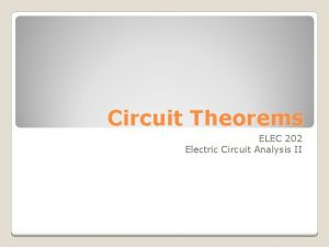 Circuit Theorems ELEC 202 Electric Circuit Analysis II