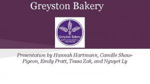 Greyston Bakery Presentation by Hannah Hartmann Camille Shaw