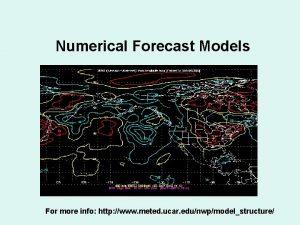 Numerical Forecast Models For more info http www