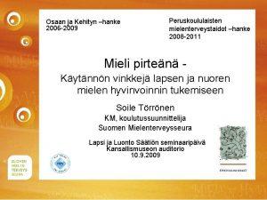 Osaan ja Kehityn hanke 2006 2009 Peruskoululaisten mielenterveystaidot