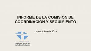 INFORME DE LA COMISIN DE COORDINACIN Y SEGUIMIENTO