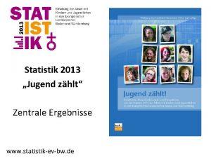 Statistik 2013 Jugend zhlt Zentrale Ergebnisse www statistikevbw