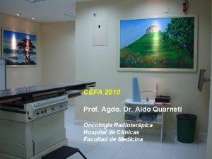 CEFA 2010 Prof Agdo Dr Aldo Quarneti Oncologa