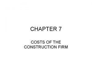 CHAPTER 7 COSTS OF THE CONSTRUCTION FIRM Firm