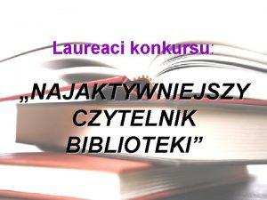 Laureaci konkursu NAJAKTYWNIEJSZY CZYTELNIK BIBLIOTEKI Kategoria I Julia