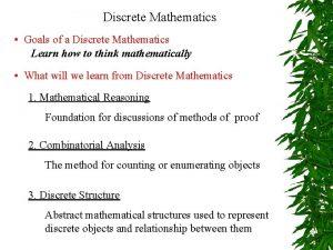 Discrete Mathematics Goals of a Discrete Mathematics Learn