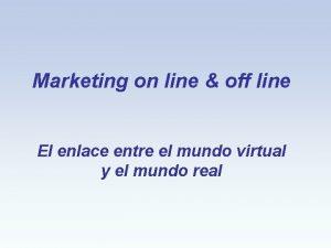 Marketing on line off line El enlace entre