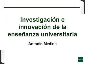 Investigacin e innovacin de la enseanza universitaria Antonio