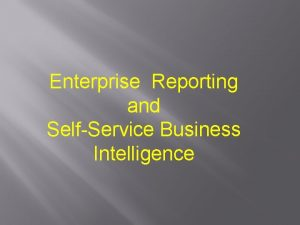 Enterprise Reporting and SelfService Business Intelligence Agenda Overview