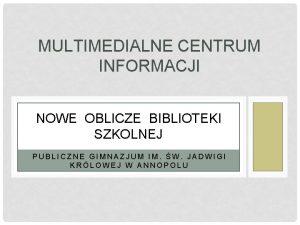 MULTIMEDIALNE CENTRUM INFORMACJI NOWE OBLICZE BIBLIOTEKI SZKOLNEJ PUBLICZNE