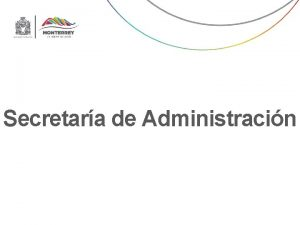 Secretara de Administracin Secretara de Administracin Secretaria de