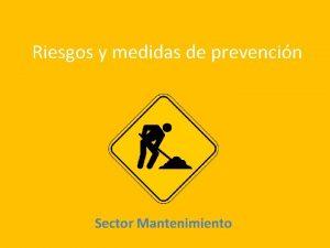 Riesgos y medidas de prevencin Sector Mantenimiento Factor