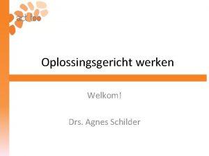 Oplossingsgericht werken Welkom Drs Agnes Schilder Even voorstellen