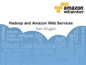 Hadoop and Amazon Web Services Ken Krugler Hadoop