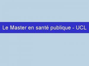 Le Master en sant publique UCL Master en
