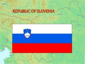 REPUBLIC OF SLOVENIA Basic data Area Capital city