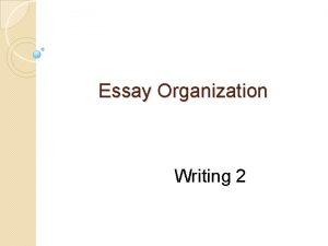 Essay Organization Writing 2 Organization Of Essay Three