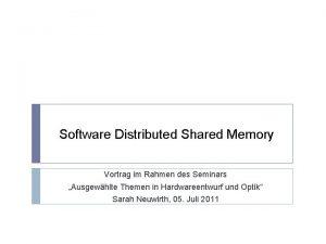 Software Distributed Shared Memory Vortrag im Rahmen des