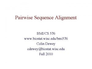 Pairwise Sequence Alignment BMICS 576 www biostat wisc