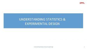 UNDERSTANDING STATISTICS EXPERIMENTAL DESIGN Understanding Statistics Experimental Design