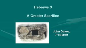 Hebrews 9 A Greater Sacrifice John Oakes 7142019