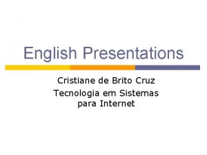 English Presentations Cristiane de Brito Cruz Tecnologia em