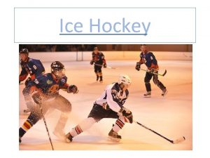 Ice Hockey What is Ice Hockey is a