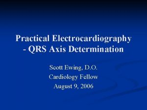 Practical Electrocardiography QRS Axis Determination Scott Ewing D