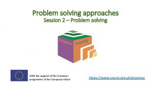 Problem solving approaches Session 2 Problem solving With