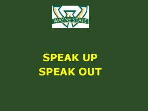 SPEAK UP SPEAK OUT What Are We Doing