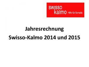 Jahresrechnung SwissoKalmo 2014 und 2015 Erfolgsrechnung 2015 Jahr