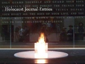 Holocaust Journal Entries Journal 1 Remember always to